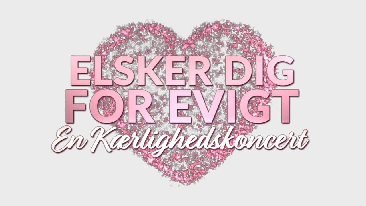 Elsker dig for evigt - En kærlighedskoncert DR3